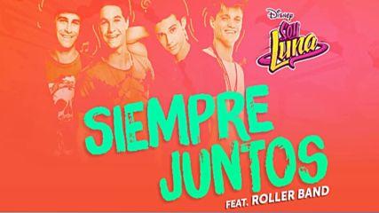 Elenco de Soy Luna - Siempre Juntos ft. Roller Band Audio Only