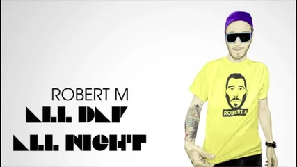 Robert M - All Day All Night 2011