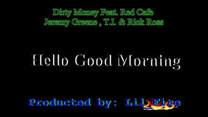 Dirty Money Feat. Red Cafe , Jeremy Greene , T.i. & Rick Ross - Hello Good Morning (remix)