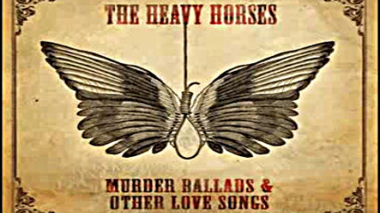 The Heavy Horses ❤️ Murder Ballads & Other Love Songs