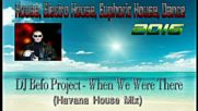 Dj Befo Project - When We Were There ( Havana House Mix ) ( Bulgarian Electro, Dance Music )