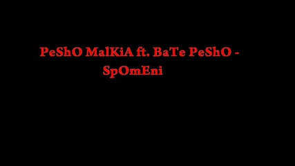Pesho malkia ft.bate Pesho - Spomeni