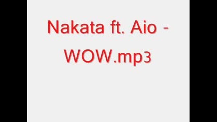 Nakata ft. Aio - Wow.mp3