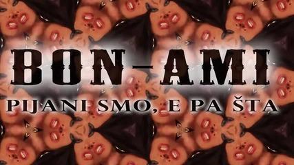 Bon Ami- Pijani smo svi e pa sta [official video] 2012