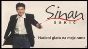 Sinan Sakic - Nasloni glavu na moje rame (hq) (bg sub)
