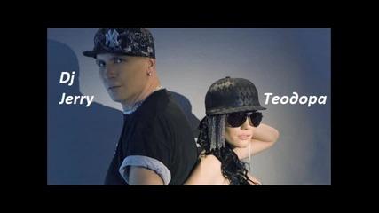 Dj Jerry feat Теодора-лоша като тях