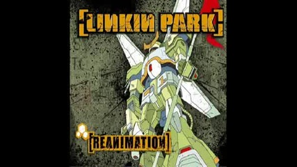Linkin Park - (reanimation) P5hng Me A Wy