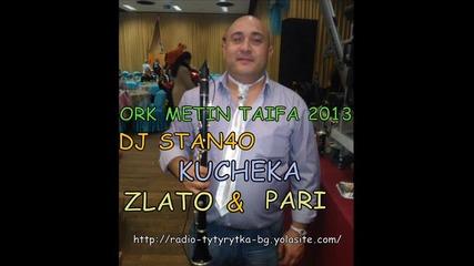 Live ork Metin Taifa 2013 - Zlato i Pari Dj Stan4o