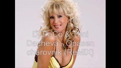 Dj Paco & Toni Dacheva - Opasen charovnik (remix)