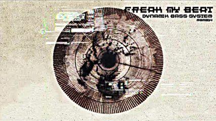 Dynamik Bass System - Freak My Beat