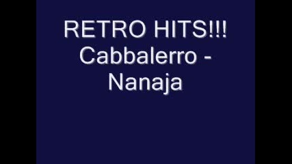 Ретро Хитове!!! Cabbalerro - Nanaja