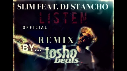 Slim Feat. DJ Stancho - LISTEN [OFFICIAL REMIX BY. TOSHO BEATS]