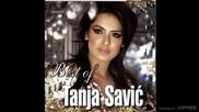 Tanja Savic - Za moje dobro (hq) (bg sub)