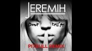 *2014* Jeremih ft. Pitbull - Don't tell 'em ( Remix )