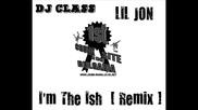 Dj Class Ft. Lil Jon - Im The Ish [remix] [www.crunk-mania.gs-bg.net]