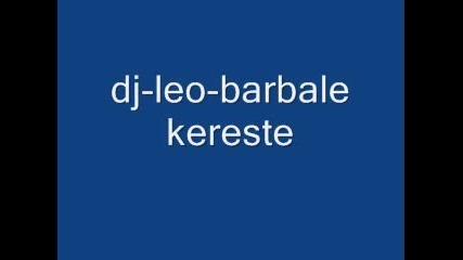 Dj - Leo - Barbale Kereste