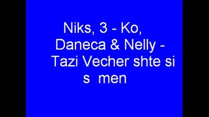 Niks,  3 - Ko,  Daneca & Nelly - Tazi Vecher shte si s men
