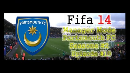 Fifa 14 Manager Mode Portsmouth Fc S2. E10.