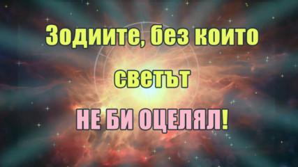 3-те зодии, без които светът НЕ БИ ОЦЕЛЯЛ!