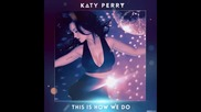 *2014* Katy Perry - This is how we do