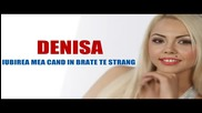 Denisa - Iubirea mea cand in brate te strang