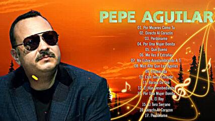 Las 30 Éxitos Romanticas Más Hermosas De Pepe Aguilar - 2 Hora De Musica Romanticos Pepe Aguilar