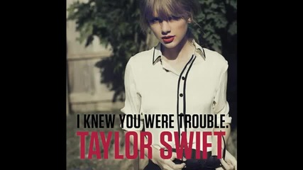 Цялата! Taylor Swift - I Knew You Were Trouble