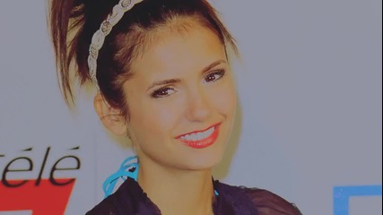 Nina Dobrev - What Makes You Beautiful