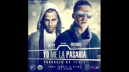 Yo Me La Pasaria - Gotay ft Arcangel