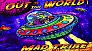 Mad Tribe - Out Of This World - Episode 2