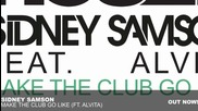 | Out Now | Sidney Samson - Make The Club Go Like ft. Alvita ( Original Mix )