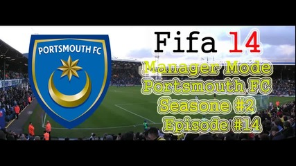 Fifa 14 Manager Mode Portsmouth Fc S2. E14.