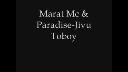 Marat Mc & Paradise - Jivu Toboy