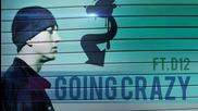 Eminem New Song 2011 - Going Crazy (ft. D - 12)