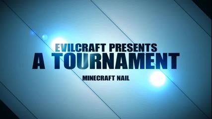 Evilcraft Турнирът - Nail
