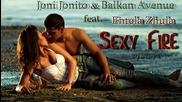 * Денс * Joni Jonito Balkan Avenue feat. Entela Zhula - Sexy Fire