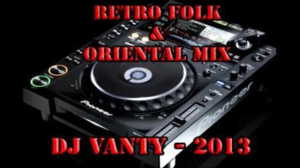 New! Dj Vanty - Retro Folk & Oriental Mix 2013 / и Кючеци