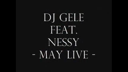 Dj Gele feat.nessy - may live (oficiall track)