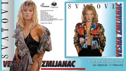 Vesna Zmijanac - Vreme je da zivim - (Audio 1990)