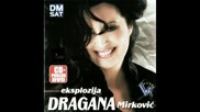 Сръбско/ Dragana Mirkovic - Sve bih dala da si tu - (audio 2008) Превод
