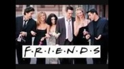 Friends - I Will Be There For You