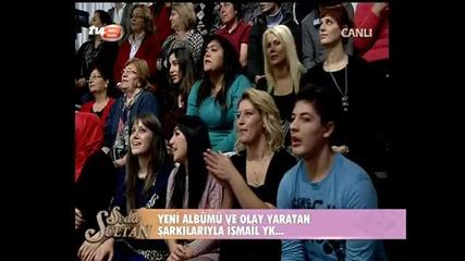 ismail Yk _dam Seda Sultan 17 12 2012