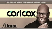Carl Cox - Give Me Your Love (valentino Kanzyani Remix)