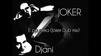 Joker feat Djani - E pa neka (joker dub mix)