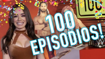 Cumplimos 100 episodios: WWE Ahora, Junio 18, 2019