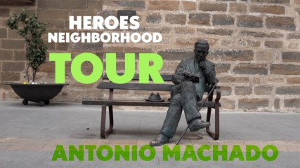 Heroes Neighborhood Tour: Antonio Machado