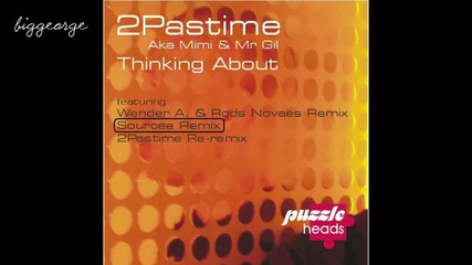2pastime aka Mimi And Mr Gil - Thinking About ( Sourcee Remix ) [high quality]