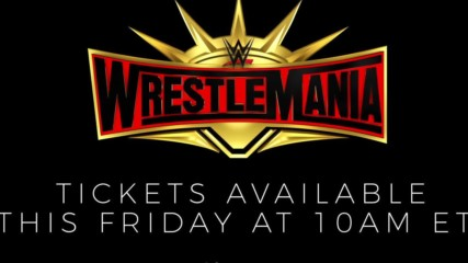 WrestleMania 35 tickets available this Friday at 10 a.m. ET