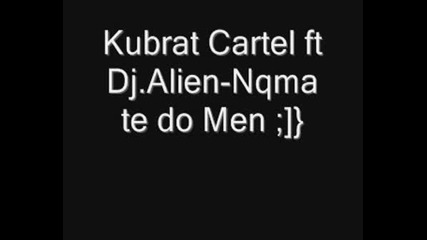 Kubrat Cartel Ft. Dj Alien - Nqma Te Do Men