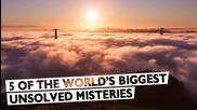5 от световно големите нерешени мистерии